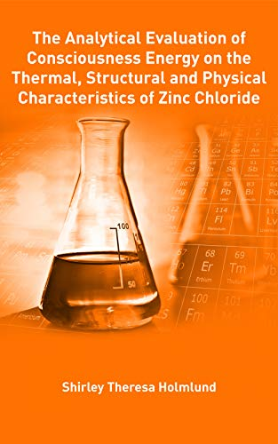 The Analytical Evaluation of Consciousness Energy on the Thermal, Structural and Physical Characteristics of Zinc Chloride