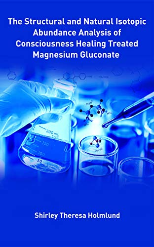 The Structural and Natural Isotopic Abundance Analysis of Consicousness Healing Treated Magnesium Gluconate